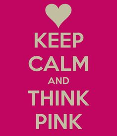 KEEP CALM AND THINK PINK