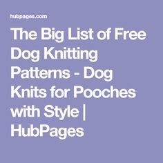 The Big List of Free Dog Knitting Patterns - Dog Knits for Pooches with Style | HubPages