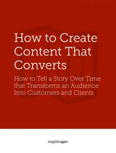 Content Marketing: How to Build an Audience that Builds Your Business | Copyblogger