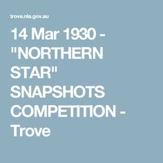 """14 Mar 1930 - """"NORTHERN STAR"""" SNAPSHOTS COMPETITION - Trove"""