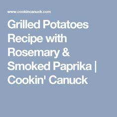 Grilled Potatoes Recipe with Rosemary & Smoked Paprika | Cookin' Canuck