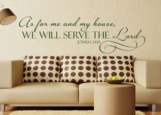 As for me and my house, we will serve the Lord. - Joshua 24:15 Wall Decals by Christian Statements