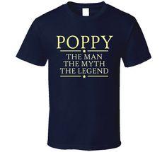 Poppy The Man The Myth The Legend T Shirt by OriginalJamesTees