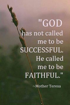 we are called upon not to be successful but to be faithful - Google Search
