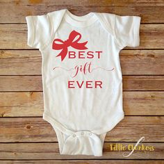 Best Gift Ever  Best gift ever bodysuit  Best by LittleChunkers