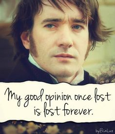 Elizabeth Bennet: Are you too proud Mr. Darcy? And would you consider pride a…