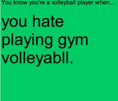 That's true gym volleyball is so not the same!