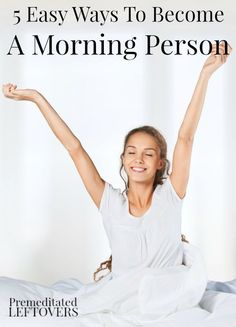 5 Easy Ways To Become A Morning Person - Becoming a morning person can be hard but here are some things you can do that will help the process along.