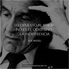 Lo opuesto al amor no es el odio sino la indiferencia - Elie Wiesel