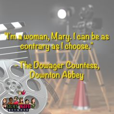 """I'm a woman, Mary. I can be as contrary as I choose.""""- The Dowager Countess, Downtown Abbey"""