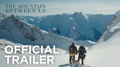 THE MOUNTAIN BETWEEN US starring Kate Winslet & Idris Elba | Official Trailer | In theaters October 20, 2017