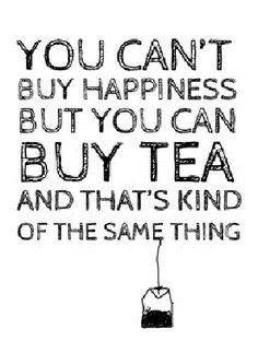Você não pode comprar felicidade, mas pode comprar chá - e isso é a mesma coisa.