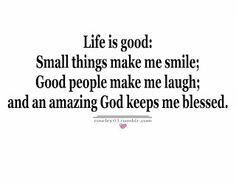 Life Is Good, small Things Make Me Smile | Images Love Quotes
