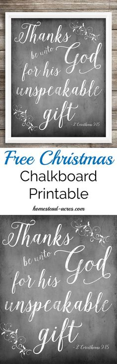 Free Christmas Chalkboard Printable. Thanks be unto God for his unspeakable gift Chalkboard Printable. http://www.homestead-acres.com/free-christmas-chalkboard-printable-thanks-be-unto-god-for-his-unspeakable-gift/?utm_campaign=coschedule&utm_source=pinterest&utm_medium=Kim%20Mills%20%7C%20Homestead%20Acres%20%7C%20Homeschooling%20%2B%20Homesteading%20Tips&utm_content=Free%20Christmas%20Chalkboard%20Printable%20Thanks%20Be%20Unto%20God%20For%20His%20Unspeakable%20Gift