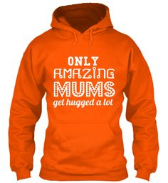 Only Amazing Mums Get Hugged A Lot Safety Orange T-Shirt Front