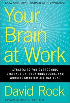 Your Brain at Work: Strategies for Overcoming Distraction, Regaining Focus, and Working Smarter All Day Long: David Rock: 8580001058924: Amazon.com: Books