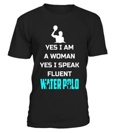 Yes Im A Woman Yes I Speak Fluent Water Polo Funny Shirt