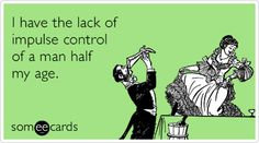 Free and Funny Cry For Help Ecard: I have the lack of impulse control of a man half my age. Create and send your own custom Cry For Help ecard. Impulse Control, Cry For Help, E Cards, Someecards, I Laughed, Crying, Psychology, Funny Pictures, Age
