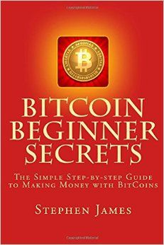 BitCoin Beginner Secrets: The Simple Step-by-step Guide to Making Money with BitCoins