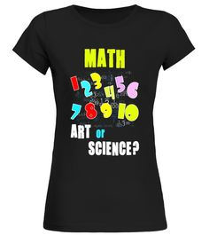 Is Math Art or Science Tshirt for Students or Teachers back to school t-shirt,back to school movie t shirt,