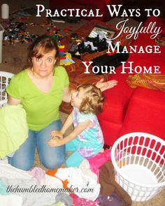 Practical Ways to Joyfully Manage Your Home - The Humbled Homemaker
