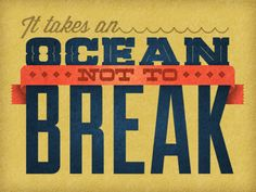 The National lyric ~ 'It takes an ocean not to break'.