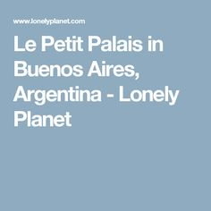 Le Petit Palais in Buenos Aires, Argentina - Lonely Planet