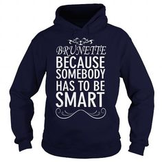 Cool Brunette Somebody has to be Smart Funny Brunette TShirt 2016 401 Valentine Coffee ViolinBrunette Somebody has to be Smart Funny Brunette TShirt 2016 401 T-Shirts