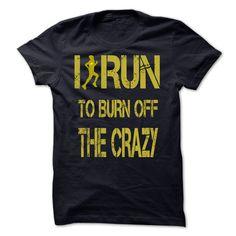 I run to burn off the crazy T Shirts, Hoodies. Get it here ==► https://www.sunfrog.com/Sports/I-run-to-burn-off-the-crazy-[hot]-21541941-Guys.html?41382