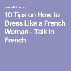 10 Tips on How to Dress Like a French Woman - Talk in French