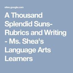 A Thousand Splendid Suns- Rubrics and Writing - Ms. Shea's Language Arts Learners