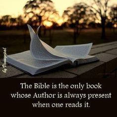 The Bible is the only book whose Author is always present when one reads it!
