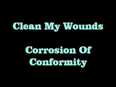 Corrosion of Conformity - Clean My Wounds