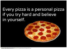 Every pizza is a personal pizza if you try hard and believe in yourself. Every pizza for me IS personal pizza! But not because I'm determined or believe in myself, I'm just really fat. Lol, Haha Funny, Funny Cute, Hilarious, Funny Memes, Funny Stuff, Funny Things, Funny Shit, Funny Fails