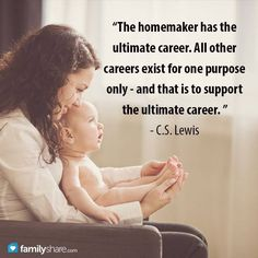 """LIKE and SHARE if you agree with C. S. Lewis http://pinterest.com/pin/24066179228957016 that """"The homemaker has the ultimate career."""" A good reminder that truly, """"The most important work you will ever do will be within the walls of your own home."""" –Harold B. Lee"""