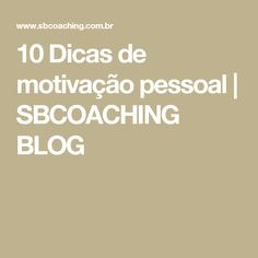 10 Dicas de motivação pessoal | SBCOACHING BLOG