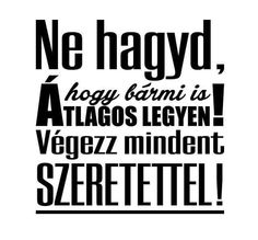 Ne hagyd... Signage, Quotations, Life Quotes, Funny Memes, Typography, Wisdom, Templates, Teaching, Thoughts