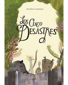 ALEMAGNA, Beatrice. Los cinco desastres. [Mataró]: A Buen Paso, 2014. Una lliçó d'optimisme per a uns personatges extravagants que no tenen massa bona opinió d'ells mateixos.