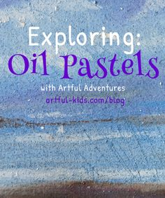 Exploring Oil Pastels with Artful Adventures http://artful-kids.com/blog/2013/05/09/exploring-oil-pastels/