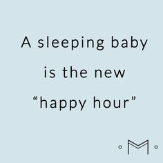A sleeping baby is the new happy hour. Best Mom Quotes. Best Parenting Quotes. Funniest Mom Quotes. #momlife #momquotes