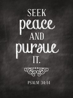 Psalm 34:14  New International Version Turn from evil and do good; seek peace and pursue it.