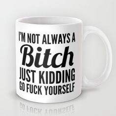 "the very mug my boss got for me....I drink from it proudly, too! Hey, you know what they say ""bitches get shit done"""