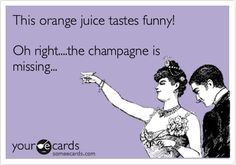 This orange juice tastes funny! Oh right....the champagne is missing...  Cheers to Mimosas!