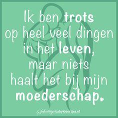 Trots op mijn moederschap. Mama Quotes, True Quotes, Vader, Dutch Quotes, Girl House, My Children, Mood Boards, Feel Good, November