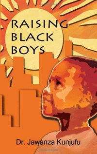 Raising Black Boys by Jawanza Kunjufu, Paperback Date, African American Literature, American History, Books To Read, My Books, Mothers Of Boys, Black Authors, Peer Pressure, Knowledge And Wisdom