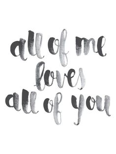 FREE PRINTABLE Hand lettered hand painted brush script All of me loves all of you quote song John Legend - All of me.