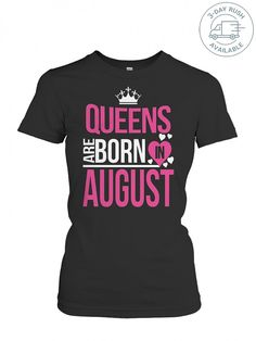 23: Queens Are Born In August T-Shirt TeeChip Shirts, Ladies Tee, Guys Tee, Hoodie