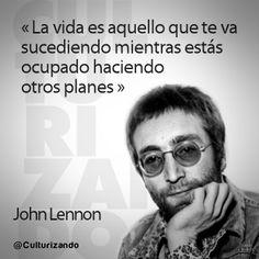 """""""La vida es aquello que te va sucediendo mientras estás ocupado haciendo otros planes."""" John Lennon"""