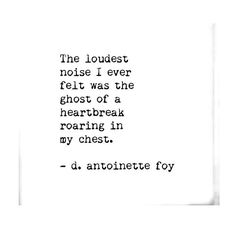 The loudest noise I ever felt was the ghost of a heartbreak roaring in my chest.