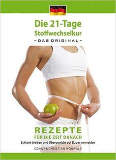 Das Kochbuch zur 21-Tage Stoffwechselkur - Das Original-: Rezepte für die Zeit danach - Schlank bleiben und Übergewicht auf Dauer vermeiden